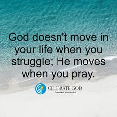 God doesn't move in your life when you struggle; He moves when you pray.