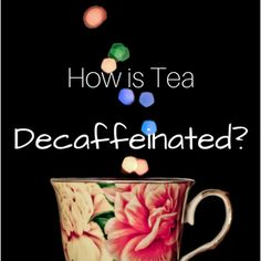 How is Tea Decaffeinated?