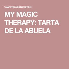 MY MAGIC THERAPY: TARTA DE LA ABUELA