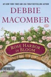 ROSE HARBOR IN BLOOM is the second book in my Rose Harbor Series.  It will be released this August. #debbiemacomber #roseharborinbloom #theinnatroseharbor