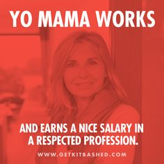 """YoMama Works  In honor of Mother's Day, we decided to create some nice """"Yo Mama"""" jokes.   Read our full blog post here:  http://getkitbashed.com/yo-mamas-so/  Share it and remember to tag yo mama!"""