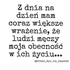 Czuję to czasem Bad Girl Quotes, Sad Love Quotes, Happy Quotes, Life Quotes, Weekend Humor, I Hate People, Sad Life, Sad Stories, Poetry Quotes
