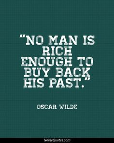 No man is rich enough to buy back his past #money #quotes #wisdom #debt