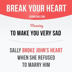 """""""Break your heart"""" means """"to make you very sad"""". Example: Sally broke John's…"""