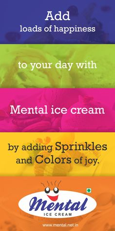 Add loads of happiness to your day with Mental ice cream by adding sprinkles and colors of joy. For More : http://www.mental.net.in/