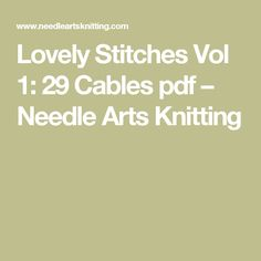 Lovely Stitches Vol 1: 29 Cables pdf – Needle Arts Knitting