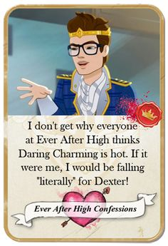 """everafterhighconfessions:  I don't get why everyone at Ever After High thinks Daring Charming is hot. If it were me, I would be falling """"literally"""" for Dexter!  Similar Confession: I think Dexter can make any girl at EAH swoon better than Daring if he were more confident. Honestly, he's got a lot more going on!"""