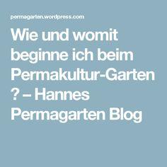 Wie und womit beginne ich beim Permakultur-Garten? – Hannes Permagarten Blog