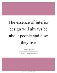 The Essence Of Interior Design Will Always Be About People And How They Live Picture Quote