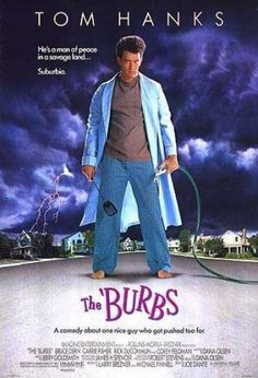 2001's Marathon: THE 'BURBS (1989) - An overstressed suburbanite and his paramilitaric neighbor struggle to prove their paranoid theory that the new family in town is a front for a cannibalistic cult.