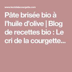 Pâte brisée bio à l'huile d'olive   Blog de recettes bio : Le cri de la courgette...