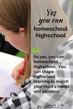 Yes you can homeschool highschool - shaping their learning to match their needs and passions.