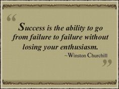 Success Is The Ability To Go