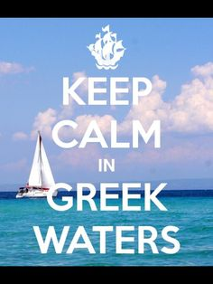 KEEP CALM IN GREEK WATERS. Another original poster design created with the Keep Calm-o-matic. Buy this design or create your own original Keep Calm design now. Keep Calm Posters, Keep Calm Quotes, Greek Quotes, Greek Sayings, Memories Quotes, Greek Life, Greek Islands, Santorini, Life Lessons