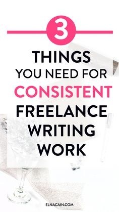 3 Things You Need for Consistent Freelance Writing Work