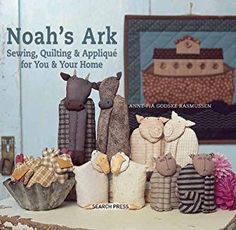 Noah's Ark: Sewing, Quilting & Applique for You and Your Home book by Anne-Pia Godske Rasmussen