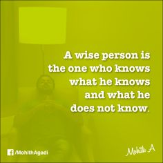 A wise person is the one who knows what he knows and what he does not know.  #Quotes #QuotesbyMohith #Wisdom
