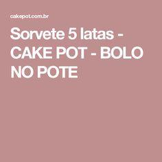 Sorvete 5 latas - CAKE POT - BOLO NO POTE