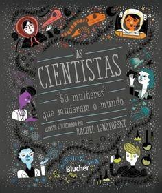 As Cientistas - 50 Mulheres Que Mudaram o Mundo