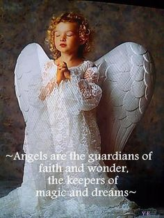 Angels are the guardians.... used to say this when I was little. Angel of God, my garden dear to whom