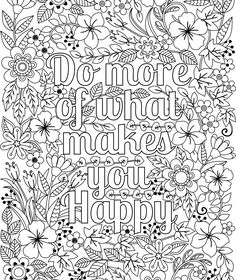 Printable 'Do More of What Makes You Happy' flower design coloring page for…