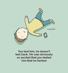 You text him, he doesn't text back. He was obviously so excited that you texted him that he fainted. Sarcastic Words, Sarcastic Smile, Funny Cute, Hilarious, Funny Doodles, Funny Memes, Jokes, Text Back, Life Humor