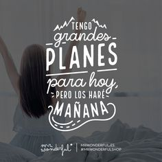 Dale fiesta a esa cabecita llena de planes e ideas y relaaaaax. I have great plans for today but I will do them tomorrow. Give your head overflowing with plans and ideas a break and relaaaaax. #mrwonderfulshop #plans #quotes