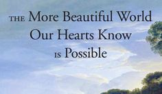 The More Beautiful World Our Hearts Know Is Possible | Charles Eisenstein.  Recommended by VEG crew ;)