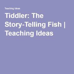 Tiddler: The Story-Telling Fish   Teaching Ideas