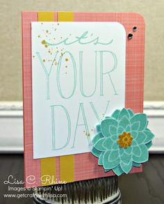 Get Crafty with Lisa:  It's Your Day.  This It's Your Day card features Stampin' Up!'s Big on You Stamp Set, Crazy about You Stamp Set, and the Flower Medallion Punch, by Lisa Rhine, www.getcraftywithlisa.com
