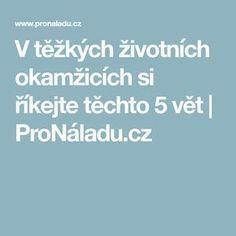 V těžkých životních okamžicích si říkejte těchto 5 vět   ProNáladu.cz Tarot, Motto, Diabetes, Meal Planning, Nostalgia, Health Fitness, How To Plan, Blog, Board