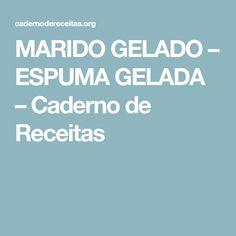 MARIDO GELADO – ESPUMA GELADA – Caderno de Receitas