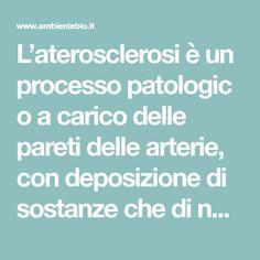 L'aterosclerosi è un processopatologico a carico delle pareti delle arterie, con deposizione di sostanze che di natura lipidica: come pulire le arterie