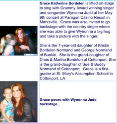 Grace Bordelon is lifted on-stage to sing with Grammy Award winning singer and songwriter Wynonna Judd at her May 9th concert at Paragon Casino Resort in Marksville.  Grace was also invited to go backstage with the country singer where she was able to give Wynonna a big hug. Grace is the daughter of Kristen Bordelon Normand and George Normand of Cottonport. Grace is a first-grader at St. Mary's Catholic school.