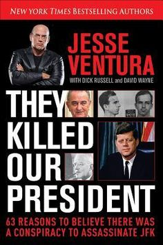 They Killed Our President: The Conspiracy to Kill JFK and the Cover-Up That Followed by Jesse Venture with Dick Russell, #14 the week of 10/27/13 The case that John F. Kennedy was the victim of a conspiracy, from the former professional wrestler turned Minnesota governor.