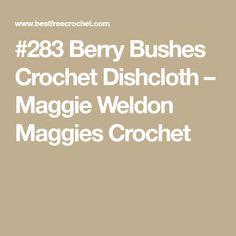 #283 Berry Bushes Crochet Dishcloth – Maggie Weldon Maggies Crochet