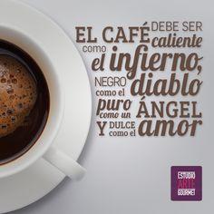 El café debe ser caliente como el infierno, negro como el diablo, puro como un ángel y dulce como el amor.