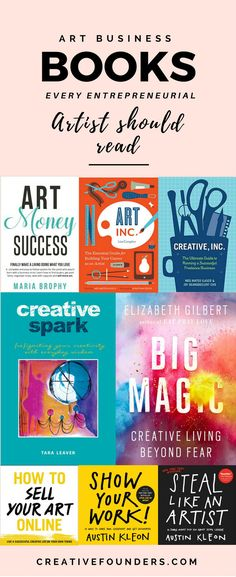 Art Business Books Every Entrepreneurial Artist Should Read // Art Money Success - Maria Brophy // Art Inc // Creative, Inc // Creative Spark - Tara Leaver // Big Magic // How to Sell Your Art Online - Cory Huff // Show Your Work // Steal Like An Artist