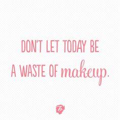 I hate wasting makeup :)