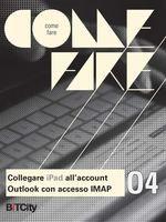 GUIDE: Come fare: Collegare iPad all'account Outlook con accesso IMAP