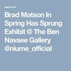 Brad Matson In Spring Has Sprung Exhibit @ The Ben Navaee Gallery @niume_official