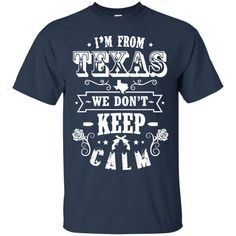 Texas T-shirts I'm From Texas We Don't Keep Calm Shirts Hoodies Sweatshirts