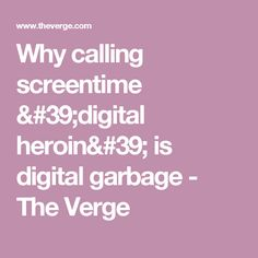 Why calling screen time 'digital heroin' is digital garbage Internet Texting, Media Influence, The Verge, New York Post, Digital Media, Texts, Captions, Text Messages