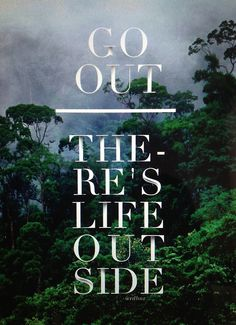 Go out, there's life outside . just a reminder Typography Quotes, Typography Letters, Lettering, Where The Sun Rises, Hiking Quotes, Words Quotes, Sayings, Res Life, Positive Words