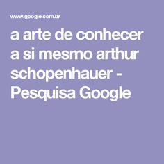 a arte de conhecer a si mesmo arthur schopenhauer - Pesquisa Google