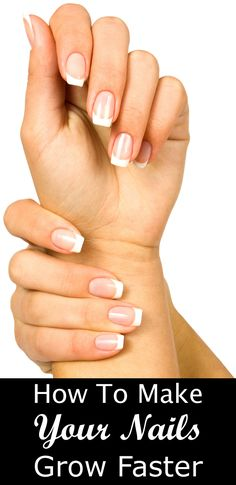 How to make your nails grow faster, and keep them healthy and strong.