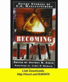Becoming Lean     **ISBN 9781563271731** Jeffrey K. Liker ,   ,  , ASIN: B001G1MYVK , tutorials , pdf , ebook , torrent , downloads , rapidshare , filesonic , hotfile , megaupload , fileserve