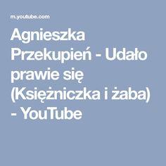 Agnieszka Przekupień - Udało prawie się (Księżniczka i żaba) - YouTube