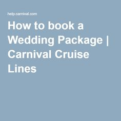 How to book a Wedding Package | Carnival Cruise Lines