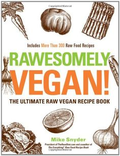Bestseller Books Online Rawesomely Vegan The Ultimate Raw Vegan Recipe Book Mike Snyder